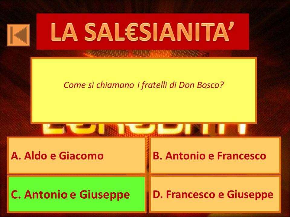 A. Aldo e GiacomoB. Antonio e Francesco C. Antonio e Giuseppe D.