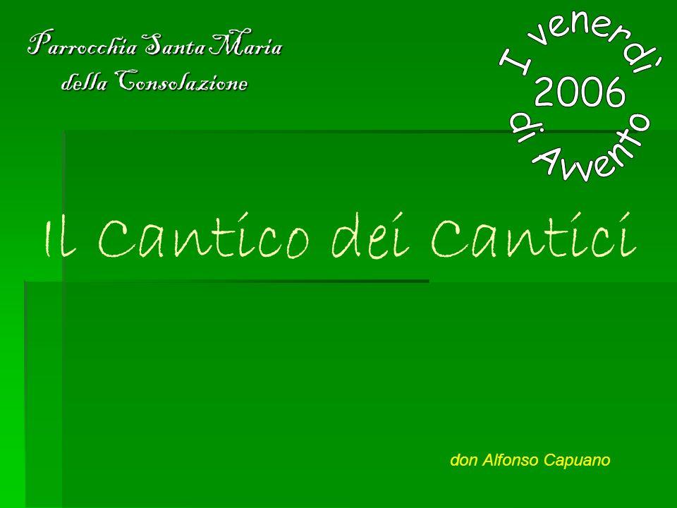 Il Cantico dei Cantici Parrocchia Santa Maria della Consolazione don Alfonso Capuano