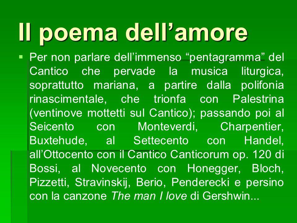 Il poema dellamore Per non parlare dellimmenso pentagramma del Cantico che pervade la musica liturgica, soprattutto mariana, a partire dalla polifonia