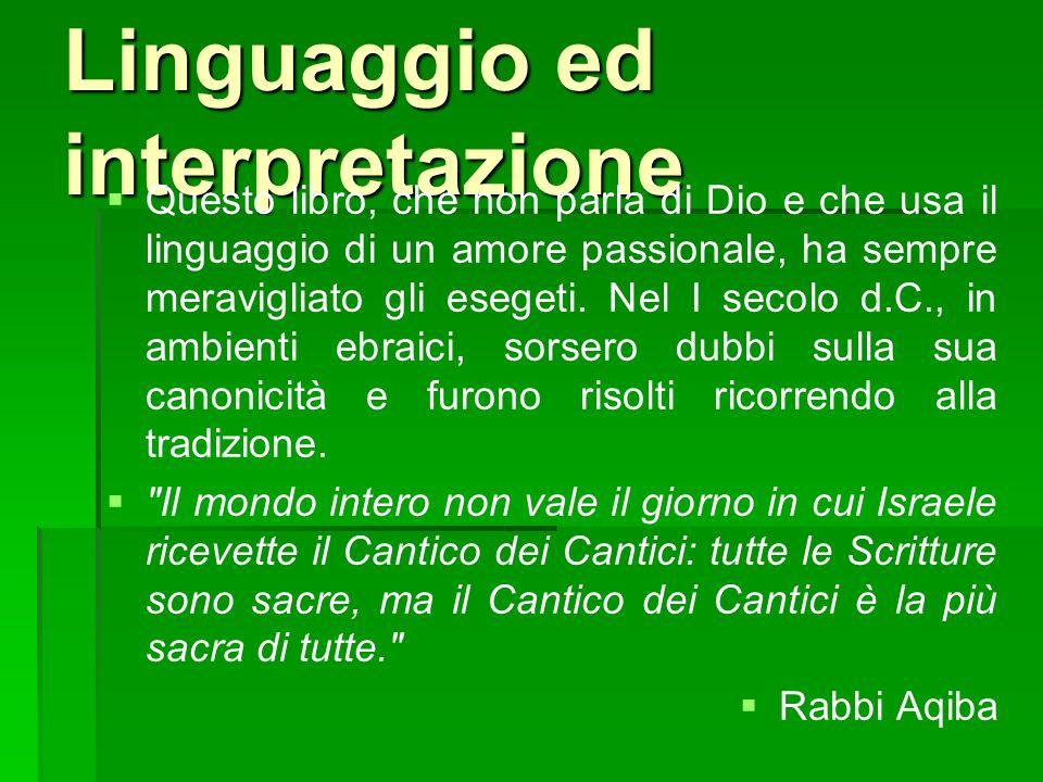 Linguaggio ed interpretazione Questo libro, che non parla di Dio e che usa il linguaggio di un amore passionale, ha sempre meravigliato gli esegeti. N