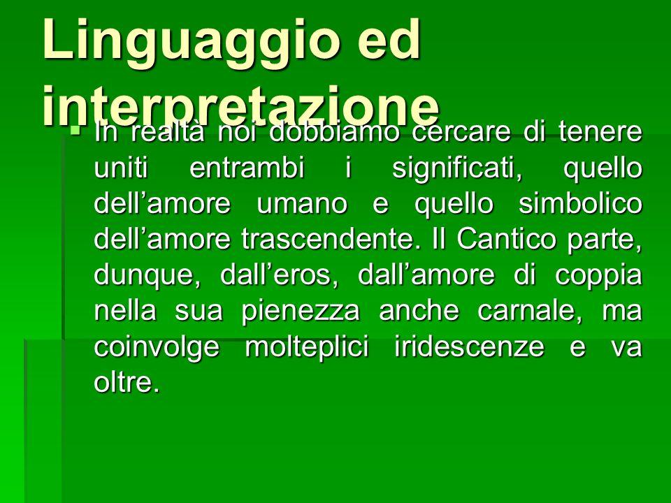 Linguaggio ed interpretazione In realtà noi dobbiamo cercare di tenere uniti entrambi i significati, quello dellamore umano e quello simbolico dellamo
