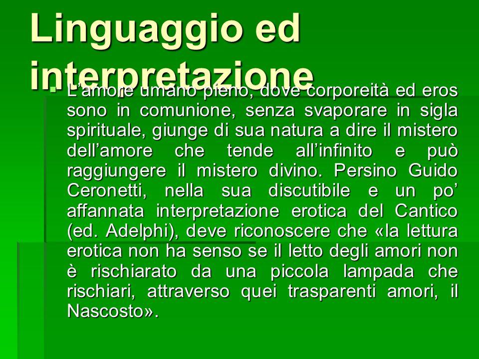 Linguaggio ed interpretazione Lamore umano pieno, dove corporeità ed eros sono in comunione, senza svaporare in sigla spirituale, giunge di sua natura