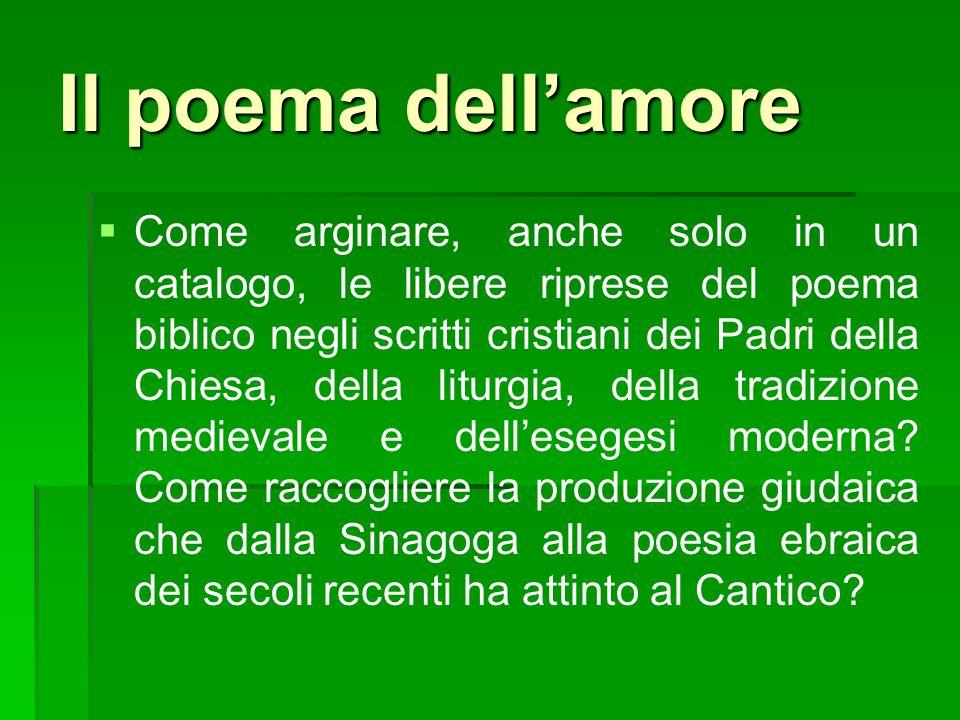 Il poema dellamore E linflusso sulla letteratura italiana e straniera da Dante a Turoldo (che al poemetto biblico ha riservato uno spazio rilevante nei suoi ultimi scritti).