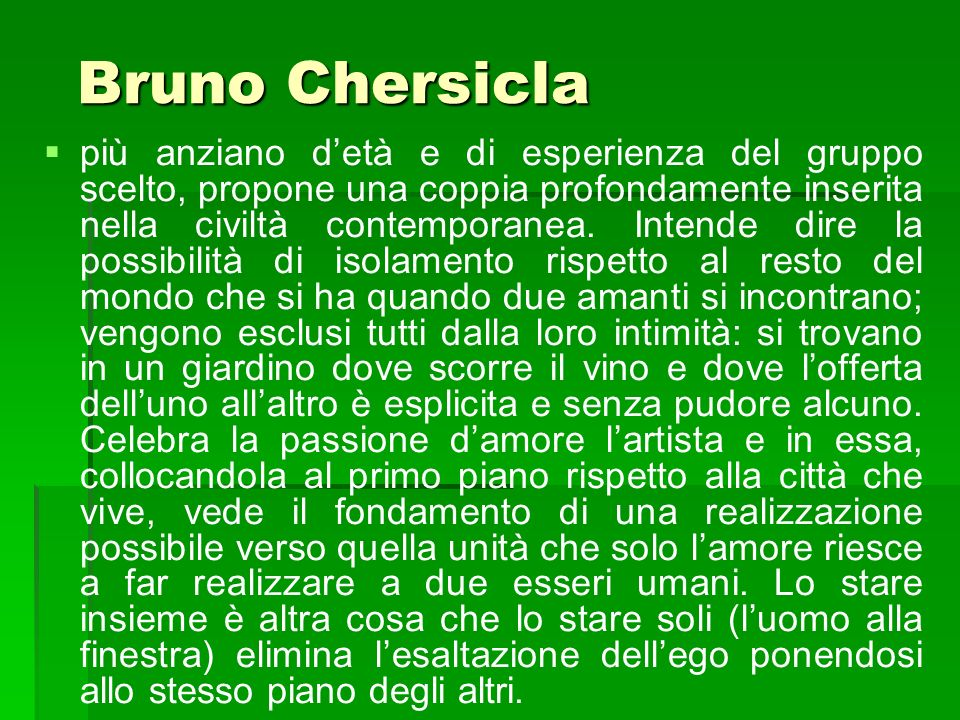 Bruno Chersicla Bruno Chersicla più anziano detà e di esperienza del gruppo scelto, propone una coppia profondamente inserita nella civiltà contempora
