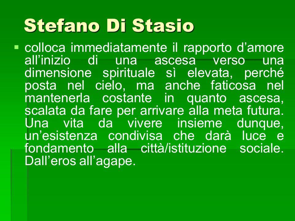 Stefano Di Stasio Stefano Di Stasio colloca immediatamente il rapporto damore allinizio di una ascesa verso una dimensione spirituale sì elevata, perc