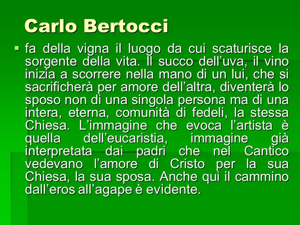 Carlo Bertocci Carlo Bertocci fa della vigna il luogo da cui scaturisce la sorgente della vita. Il succo delluva, il vino inizia a scorrere nella mano