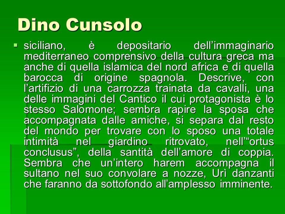 Dino Cunsolo siciliano, è depositario dellimmaginario mediterraneo comprensivo della cultura greca ma anche di quella islamica del nord africa e di qu