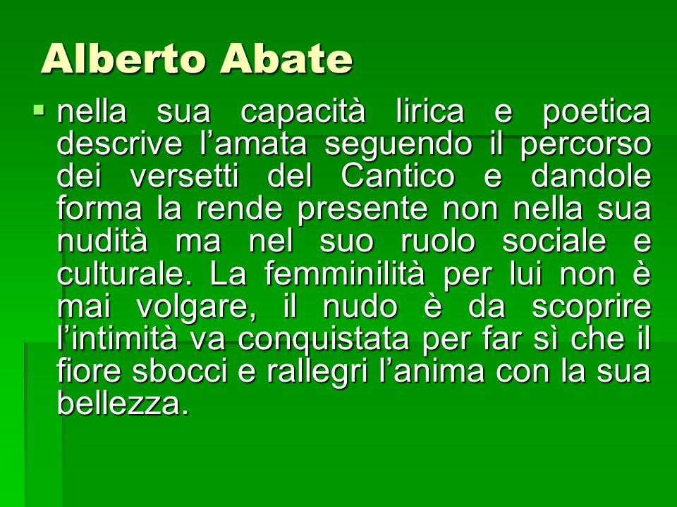 Alberto Abate nella sua capacità lirica e poetica descrive lamata seguendo il percorso dei versetti del Cantico e dandole forma la rende presente non