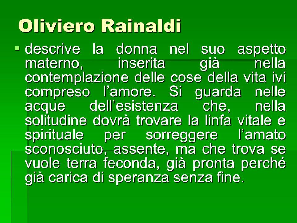 Oliviero Rainaldi descrive la donna nel suo aspetto materno, inserita già nella contemplazione delle cose della vita ivi compreso lamore. Si guarda ne