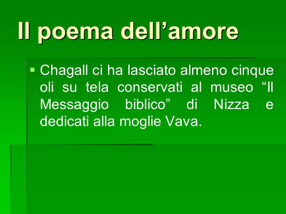 Il poema dellamore Chagall ci ha lasciato almeno cinque oli su tela conservati al museo Il Messaggio biblico di Nizza e dedicati alla moglie Vava.