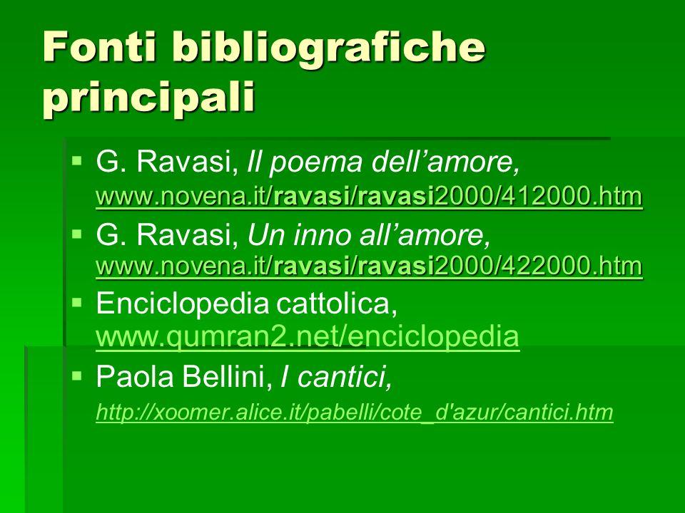 Fonti bibliografiche principali www.novena.it/ravasi/ravasi2000/412000.htm G. Ravasi, Il poema dellamore, www.novena.it/ravasi/ravasi2000/412000.htm w