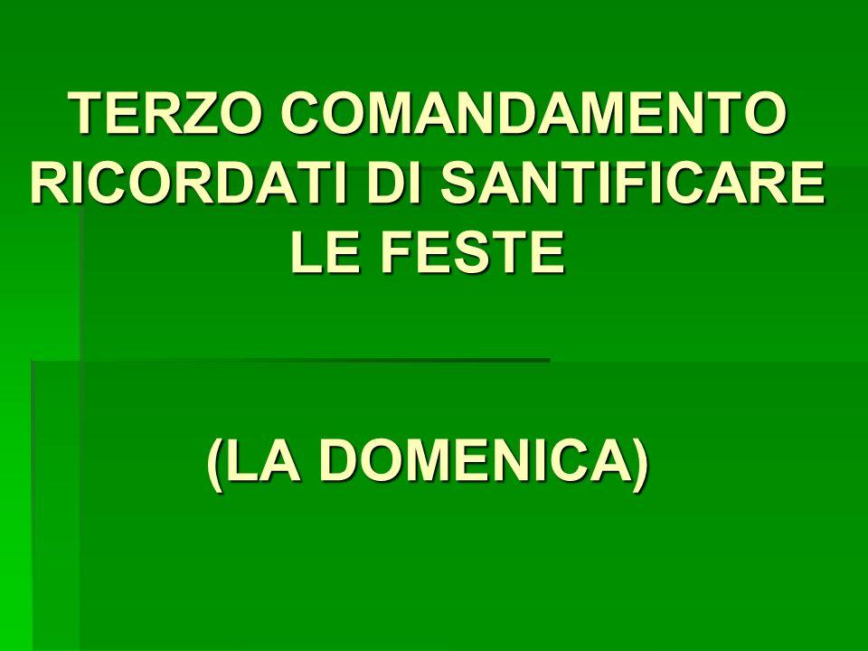 TERZO COMANDAMENTO RICORDATI DI SANTIFICARE LE FESTE (LA DOMENICA)