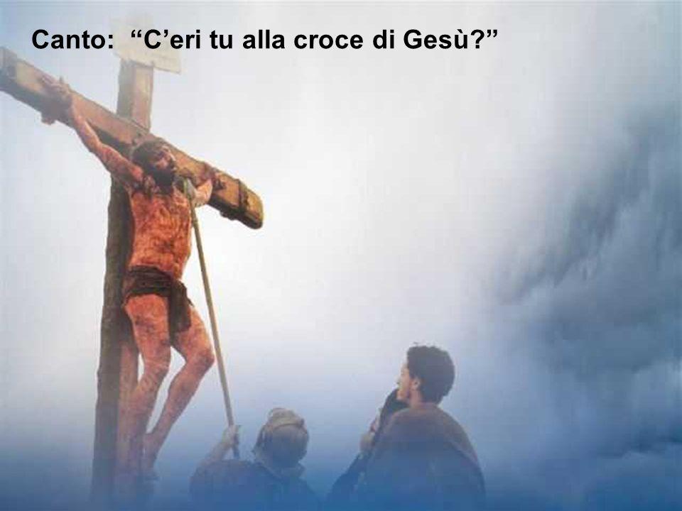 Canto: Ceri tu alla croce di Gesù?