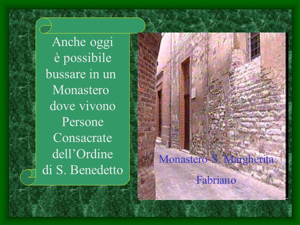 Anche oggi è possibile bussare in un Monastero dove vivono Persone Consacrate dellOrdine di S. Benedetto Monastero S. Margherita Fabriano