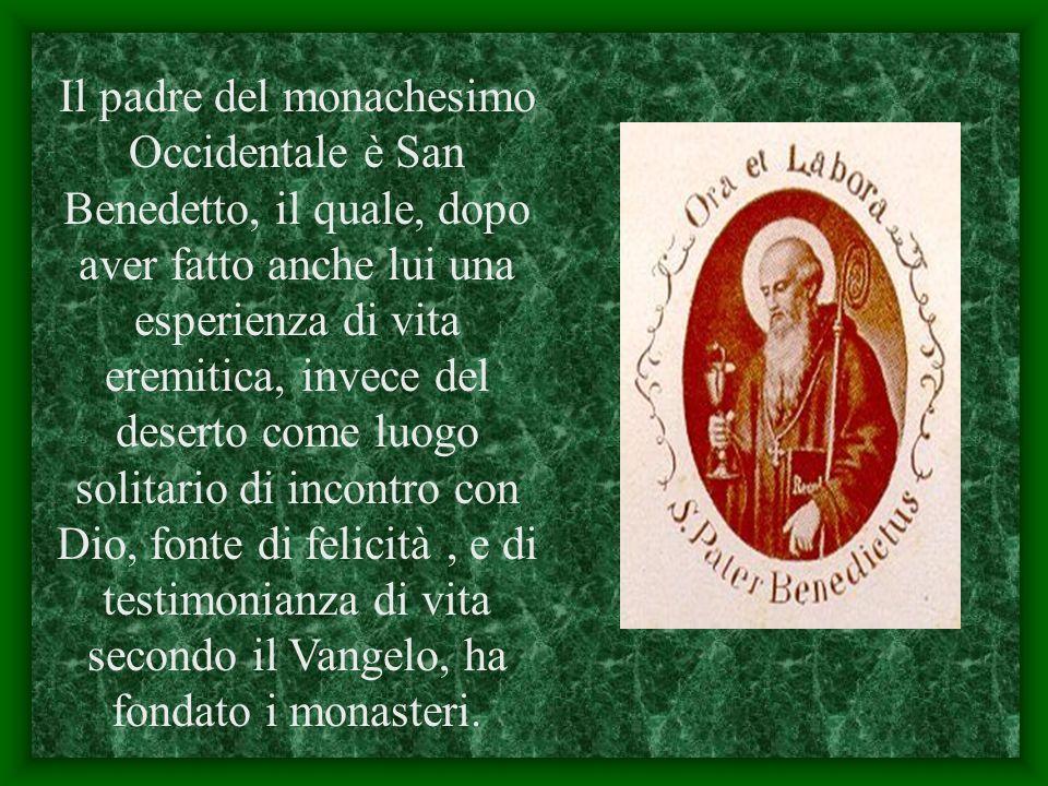 Il padre del monachesimo Occidentale è San Benedetto, il quale, dopo aver fatto anche lui una esperienza di vita eremitica, invece del deserto come lu