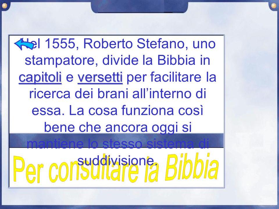 capitoliversetti Nel 1555, Roberto Stefano, uno stampatore, divide la Bibbia in capitoli e versetti per facilitare la ricerca dei brani allinterno di