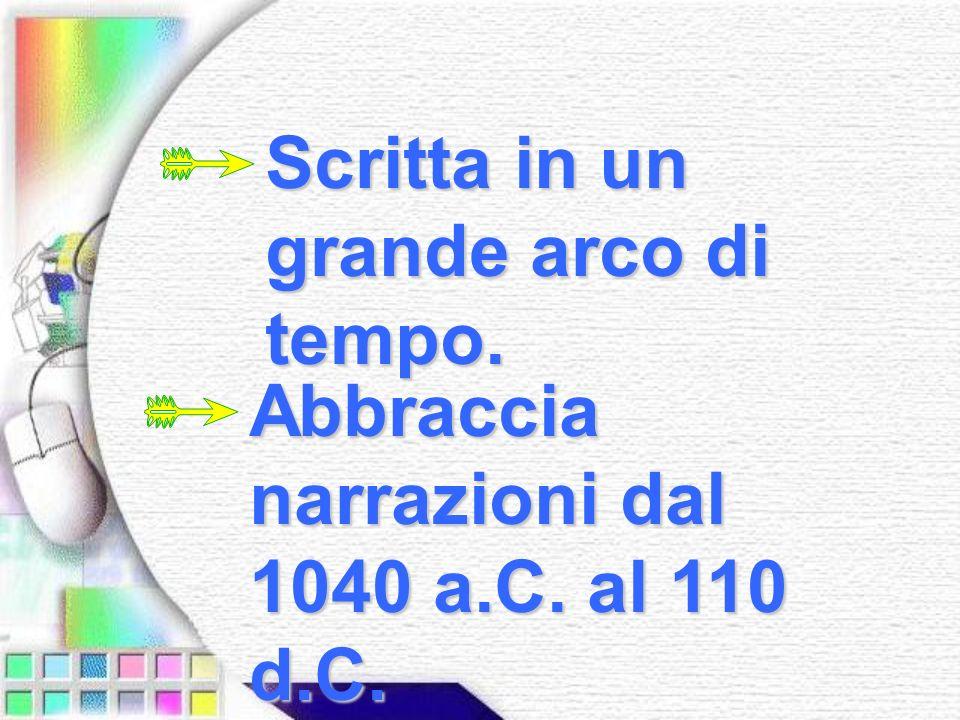 Scritta in un grande arco di tempo. Abbraccia narrazioni dal 1040 a.C. al 110 d.C.