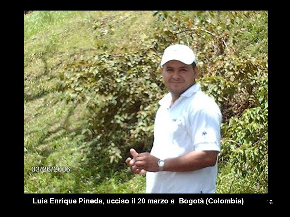 Luis Enrique Pineda, ucciso il 20 marzo a Bogotà (Colombia) 16