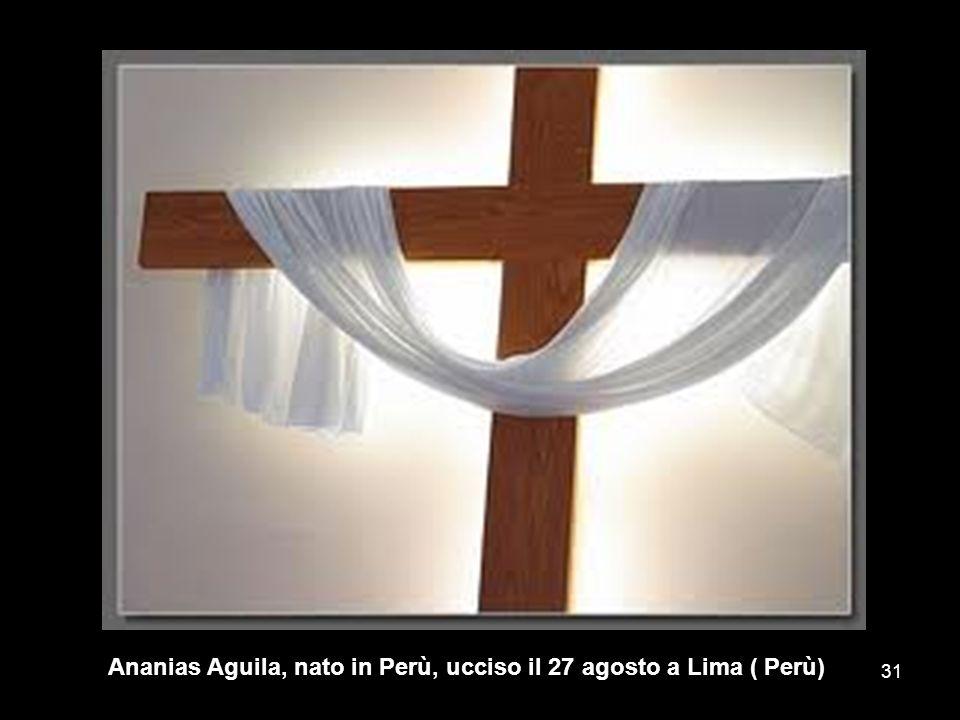 Ananias Aguila, nato in Perù, ucciso il 27 agosto a Lima ( Perù) 31