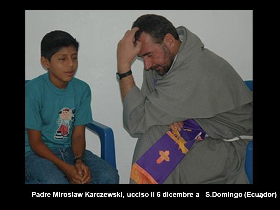 Padre Miroslaw Karczewski, ucciso il 6 dicembre a S.Domingo (Ecuador) 40