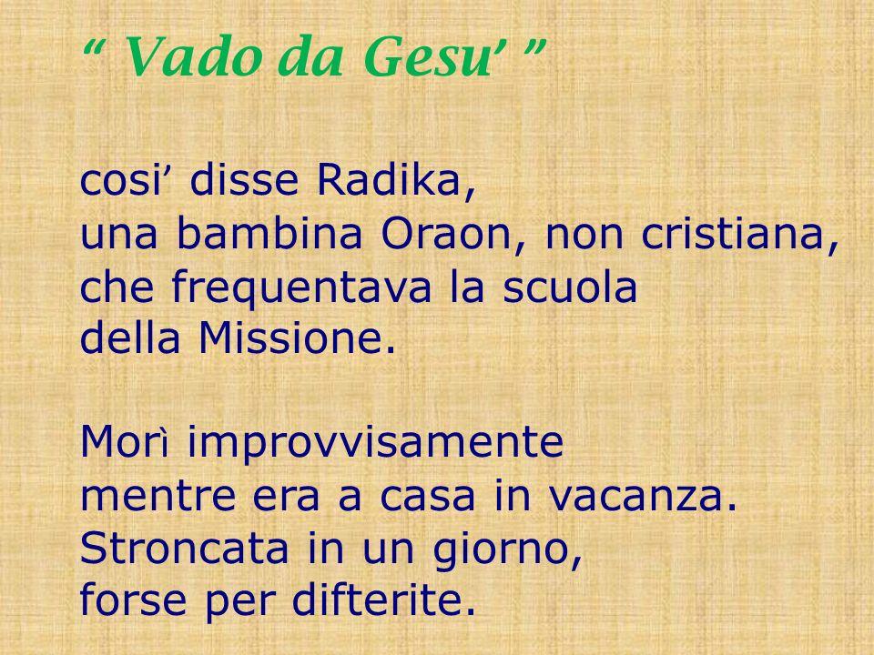 Vado da Gesu cosi disse Radika, una bambina Oraon, non cristiana, che frequentava la scuola della Missione.