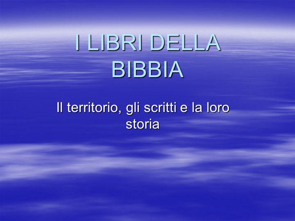 I LIBRI DELLA BIBBIA Il territorio, gli scritti e la loro storia