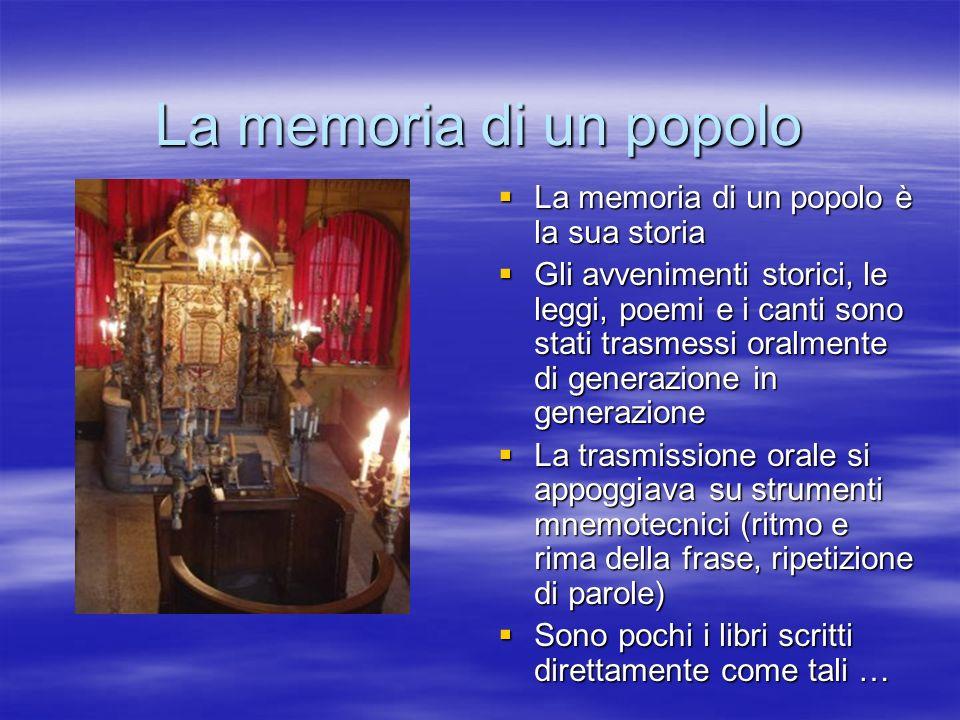 La memoria di un popolo La memoria di un popolo è la sua storia La memoria di un popolo è la sua storia Gli avvenimenti storici, le leggi, poemi e i c