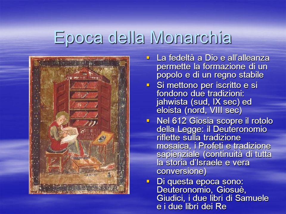 Epoca della Monarchia La fedeltà a Dio e allalleanza permette la formazione di un popolo e di un regno stabile La fedeltà a Dio e allalleanza permette
