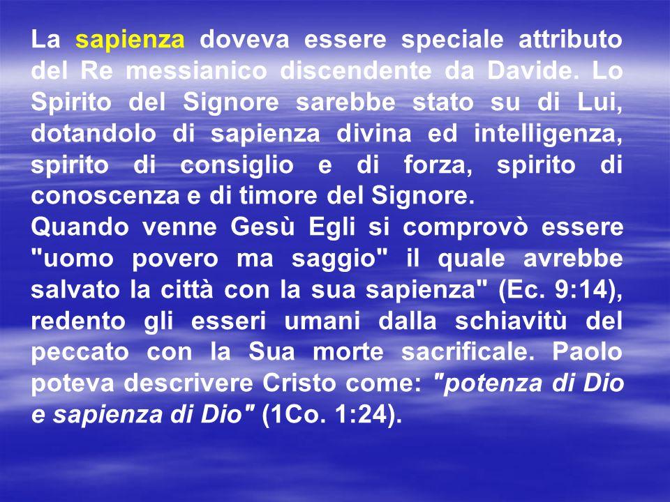 La sapienza doveva essere speciale attributo del Re messianico discendente da Davide. Lo Spirito del Signore sarebbe stato su di Lui, dotandolo di sap