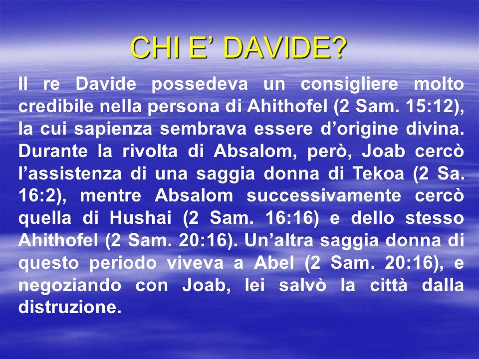 CHI E DAVIDE? Il re Davide possedeva un consigliere molto credibile nella persona di Ahithofel (2 Sam. 15:12), la cui sapienza sembrava essere dorigin