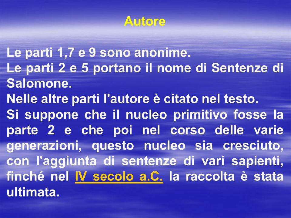 Autore Le parti 1,7 e 9 sono anonime. Le parti 2 e 5 portano il nome di Sentenze di Salomone. Nelle altre parti l'autore è citato nel testo. Si suppon