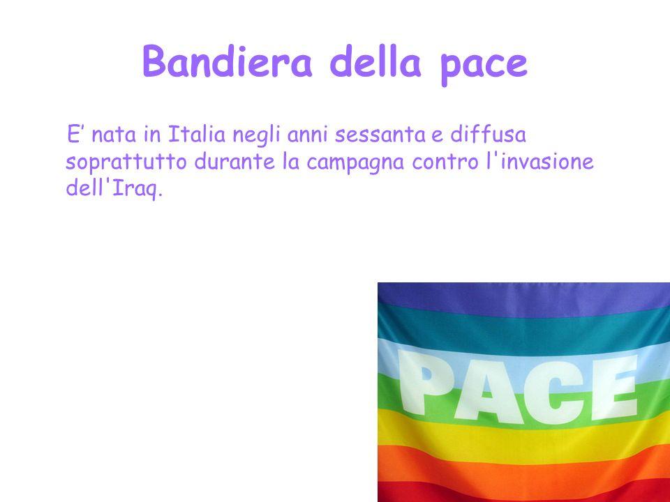 Bandiera della pace E nata in Italia negli anni sessanta e diffusa soprattutto durante la campagna contro l invasione dell Iraq.