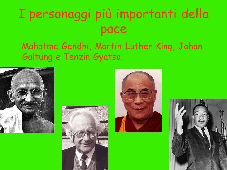 I personaggi più importanti della pace Mahatma Gandhi, Martin Luther King, Johan Galtung e Tenzin Gyatso.