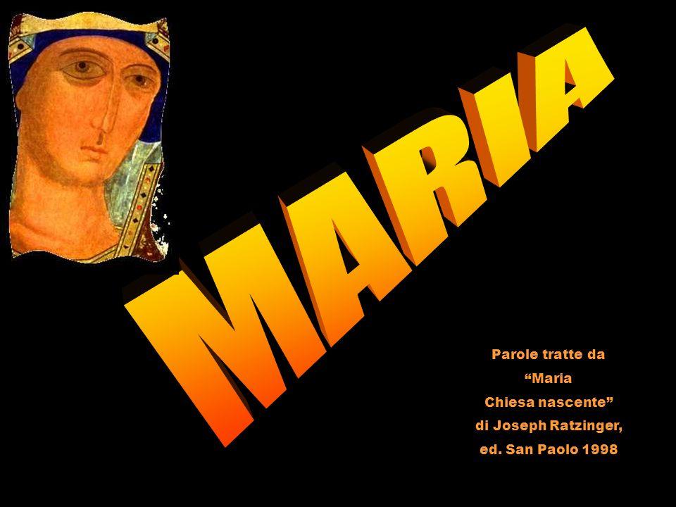 Parole tratte da Maria Chiesa nascente di Joseph Ratzinger, ed. San Paolo 1998