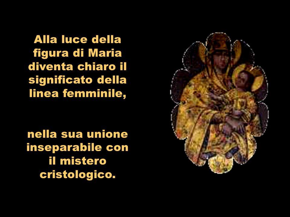 Alla luce della figura di Maria diventa chiaro il significato della linea femminile, nella sua unione inseparabile con il mistero cristologico.
