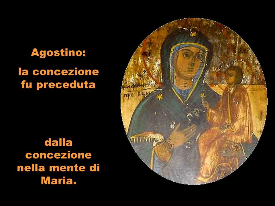 Agostino: la concezione fu preceduta dalla concezione nella mente di Maria.