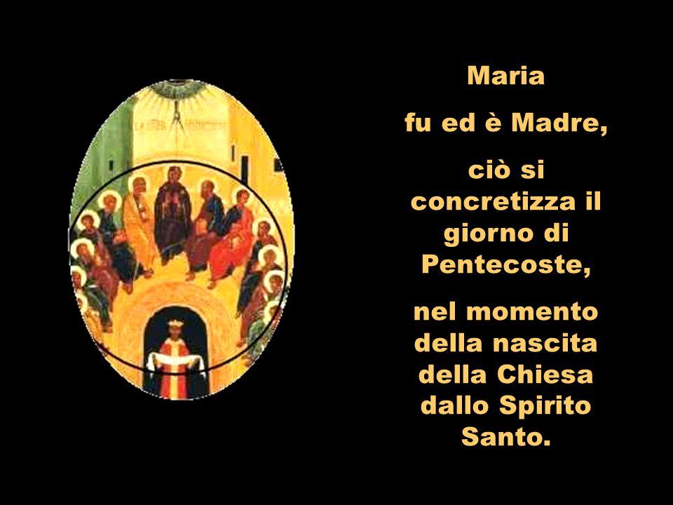 Maria fu ed è Madre, ciò si concretizza il giorno di Pentecoste, nel momento della nascita della Chiesa dallo Spirito Santo.