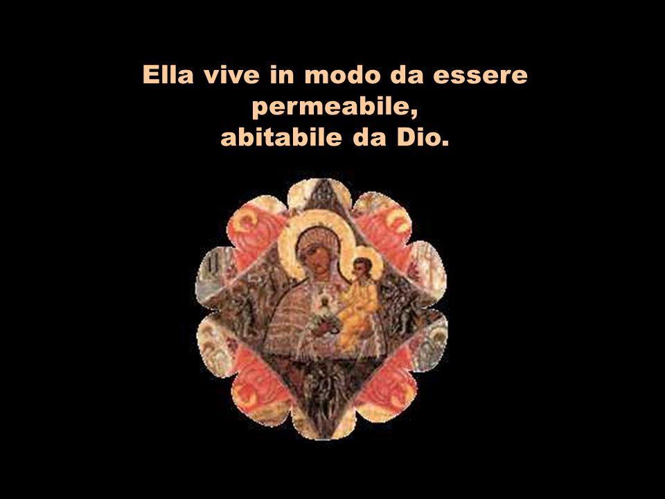 Ella vive in modo da essere permeabile, abitabile da Dio.