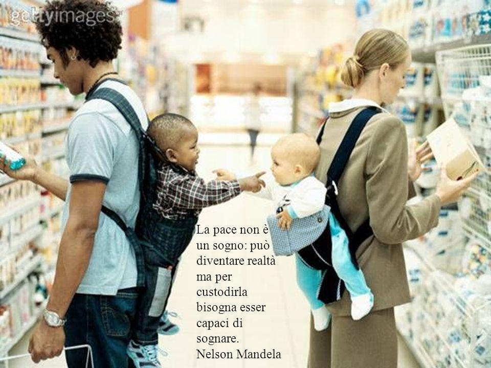 La pace non è un sogno: può diventare realtà ma per custodirla bisogna esser capaci di sognare. Nelson Mandela