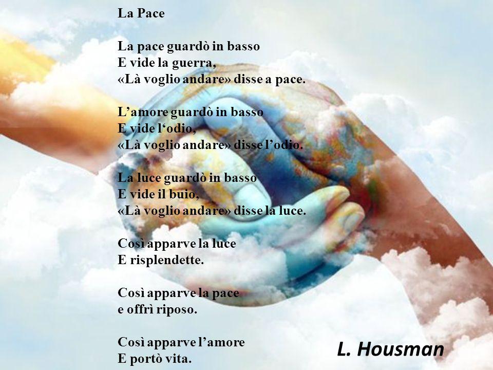 La Pace La pace guardò in basso E vide la guerra, «Là voglio andare» disse a pace.