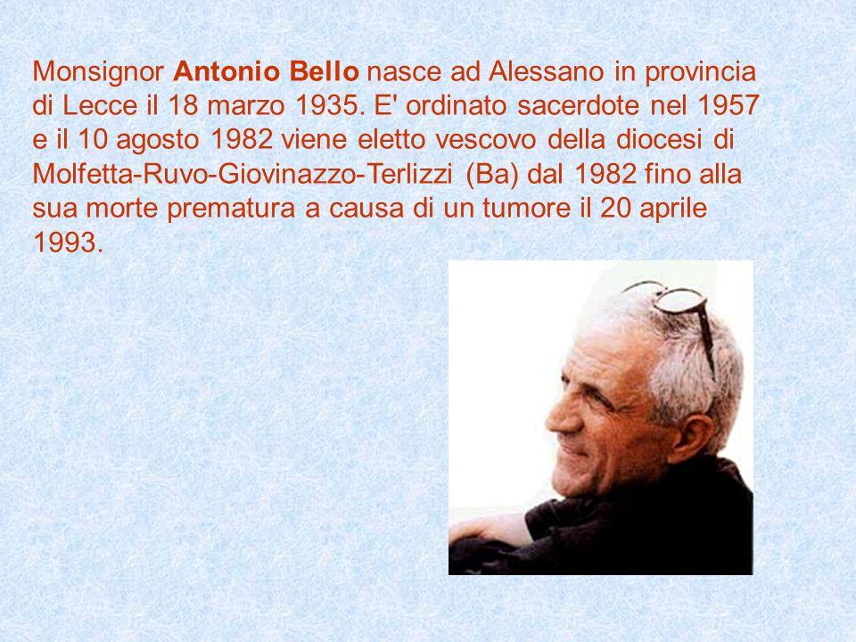 Monsignor Antonio Bello nasce ad Alessano in provincia di Lecce il 18 marzo 1935.