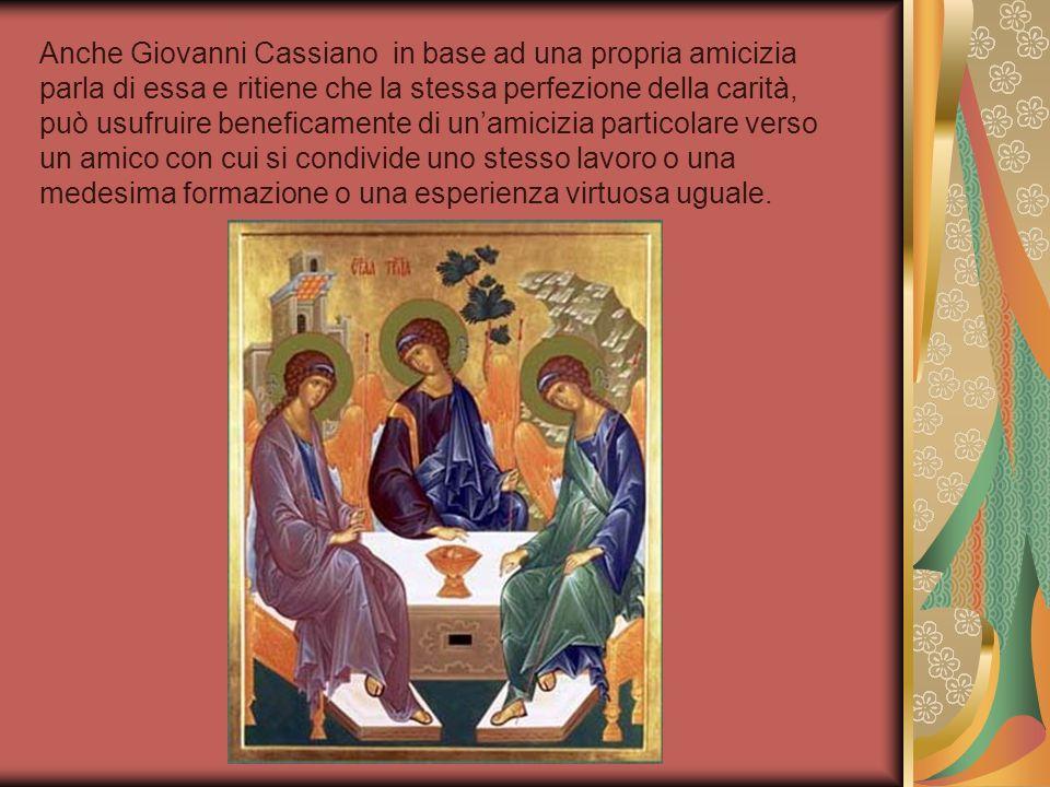 Anche Giovanni Cassiano in base ad una propria amicizia parla di essa e ritiene che la stessa perfezione della carità, può usufruire beneficamente di