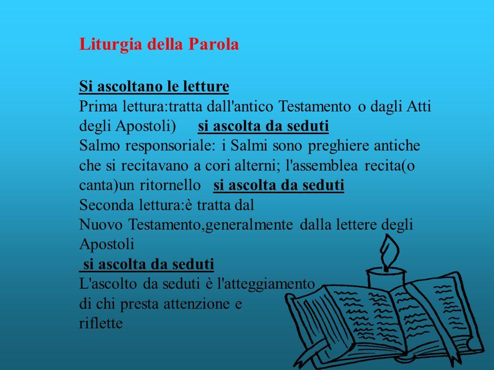 Liturgia della Parola Si ascoltano le letture Prima lettura:tratta dall'antico Testamento o dagli Atti degli Apostoli) si ascolta da seduti Salmo resp