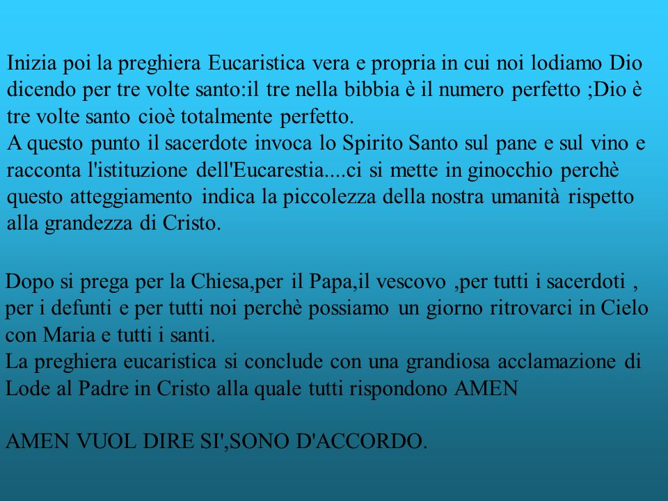 Inizia poi la preghiera Eucaristica vera e propria in cui noi lodiamo Dio dicendo per tre volte santo:il tre nella bibbia è il numero perfetto ;Dio è