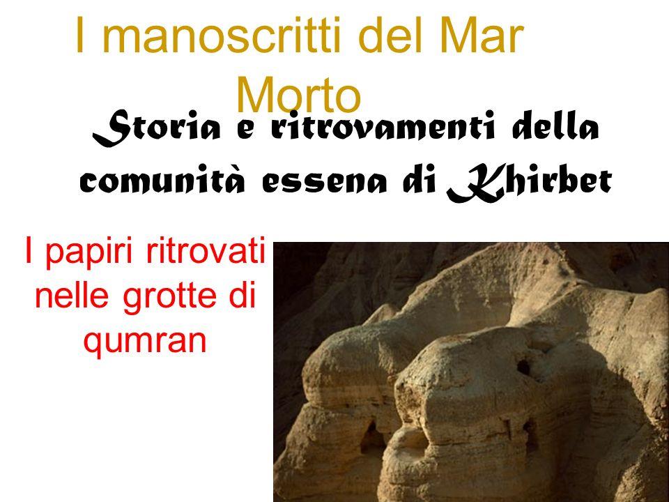 Nel 1947 furono casualmente scoperte in alcune grotte del deserto di Giuda, a Khirbet Qumràn, alcune giare contenenti antichi manoscritti.