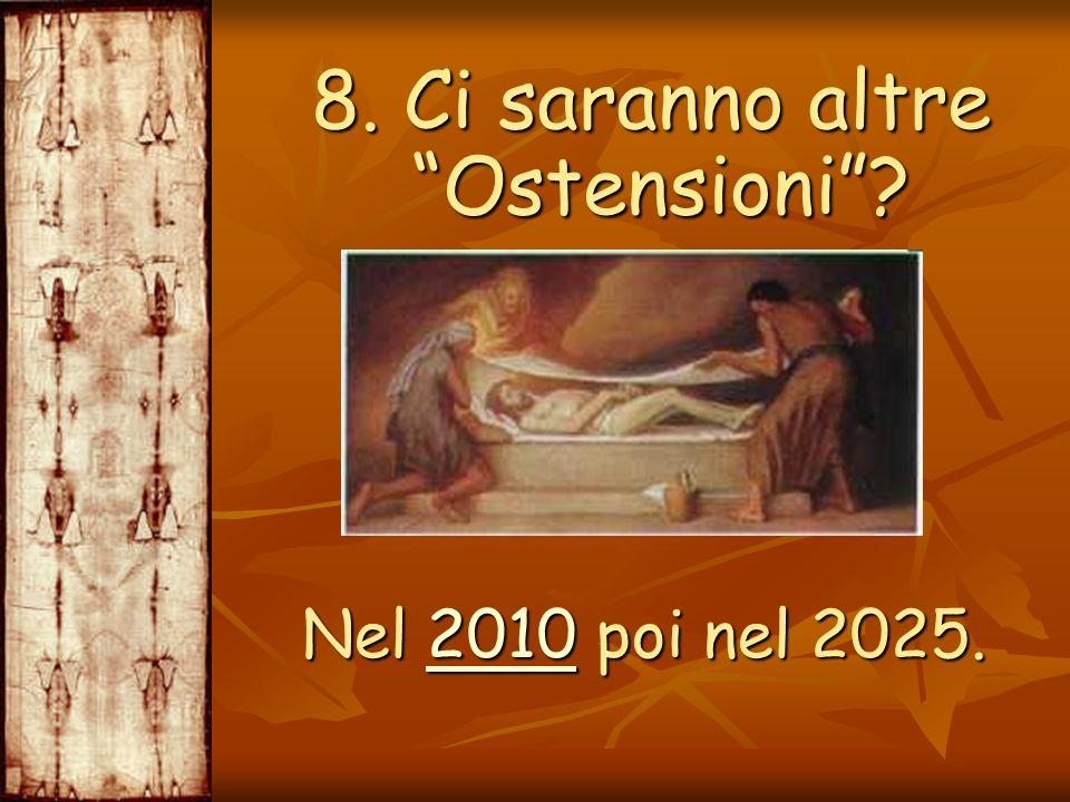 8. Ci saranno altre Ostensioni? 8. Ci saranno altre Ostensioni? Nel 2010 poi nel 2025. 2010