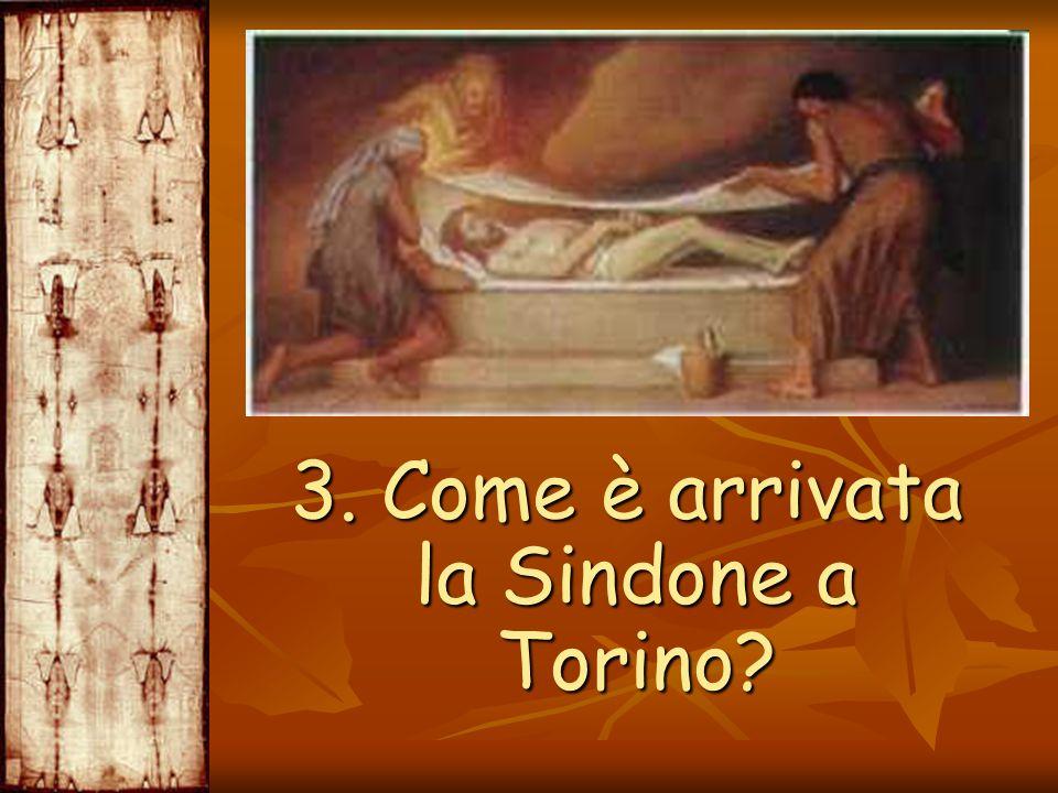 3. Come è arrivata la Sindone a Torino? 3. Come è arrivata la Sindone a Torino?