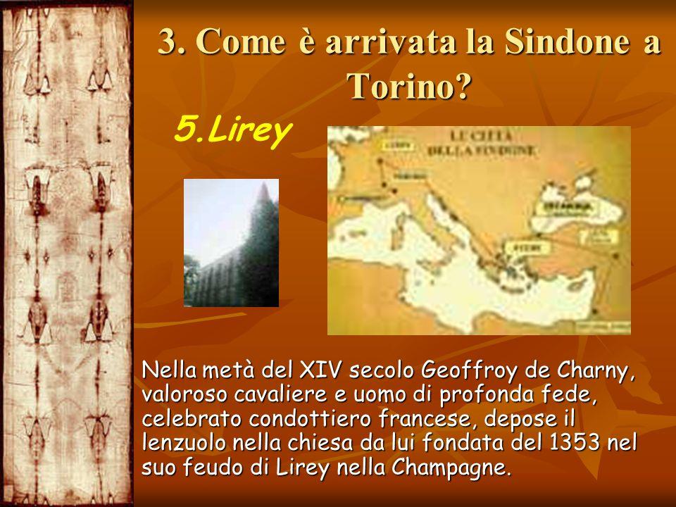 3. Come è arrivata la Sindone a Torino? 5.Lirey Nella metà del XIV secolo Geoffroy de Charny, valoroso cavaliere e uomo di profonda fede, celebrato co
