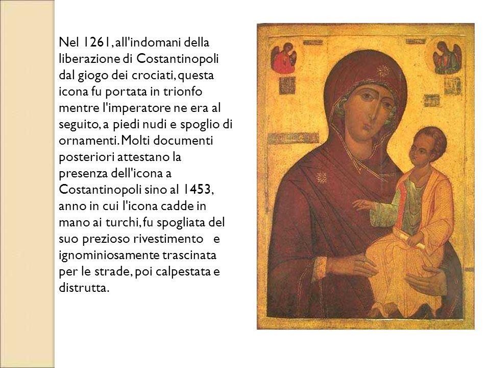Nel 1261, all'indomani della liberazione di Costantinopoli dal giogo dei crociati, questa icona fu portata in trionfo mentre l'imperatore ne era al se