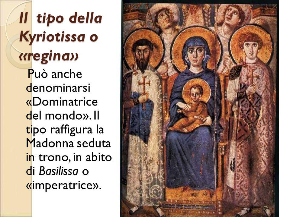 Il tipo della Kyriotissa o «regina» Può anche denominarsi «Dominatrice del mondo». Il tipo raffigura la Madonna seduta in trono, in abito di Basilissa
